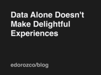 Data Alone Doesn t Make Delightful Experiences design strategy