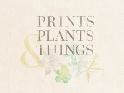 Prints, Plants & Things