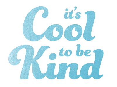 Cool To Be Kind typography design