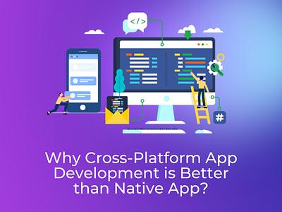 Why Cross Platform App Development is Better than Native App? mobile app cross-platform app development crossplatform crossapp