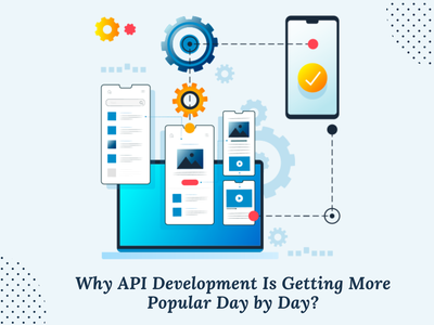 Why API Development Is Getting More Popular Day by Day? apidevelopment api