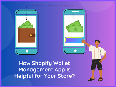 How Shopify Wallet Management App Is Helpful for Your Store wallet shopify