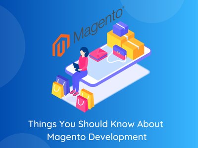 Things You Should Know About Magento Development magento