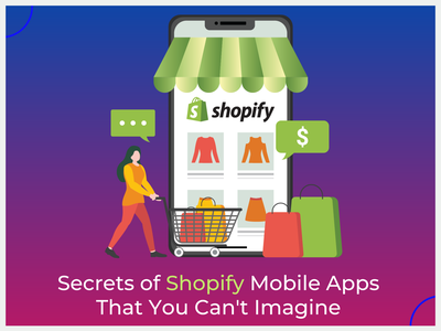 Secrets of Shopify Mobile Apps That You Can t Imagine mobileapp shopifymobileapp shopify