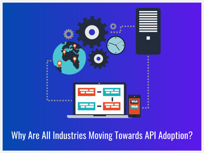 Why Are All Industries Moving Towards API Adoption? apidevelopment api