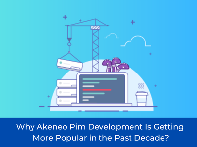 Why Akeneo Pim Development Is Getting More Popular in the Past D pim