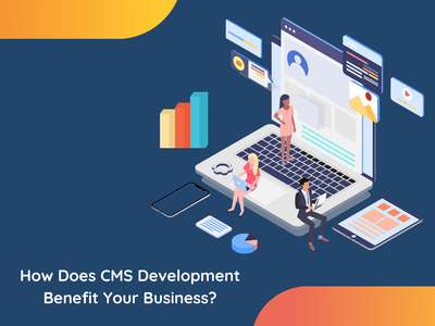 How Does CMS Development Benefit Your Business? cms cms development