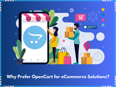 Why Prefer OpenCart for eCommerce Solutions opencart