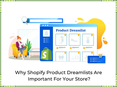 Why Shopify Product Dreamlists Are Important For Your Store? shopify