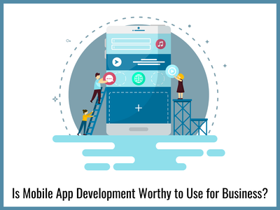 Is Mobile App Development Worthy to Use for Business mobile app development mobile app mobile app design