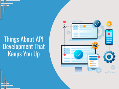 Things About API Development That Keeps You Up