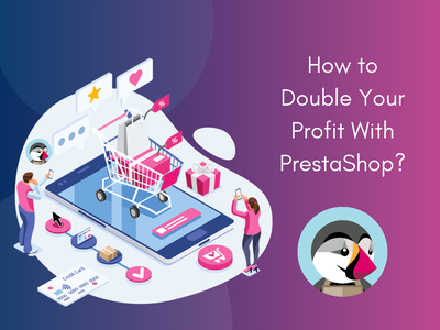 How to Double Your Profit with PrestaShop? ecommerce