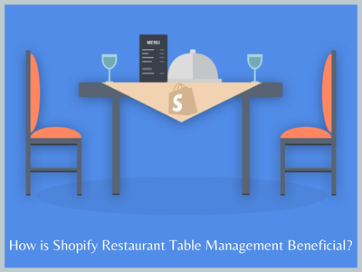 How is Shopify Restaurant Table Management Beneficial? ecommerce shopify