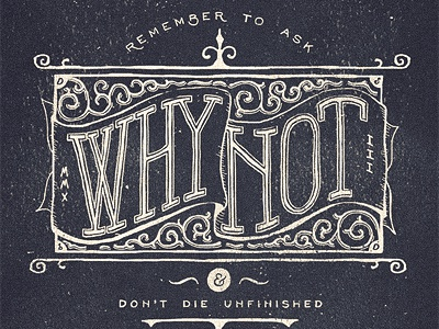 Don't Die Unfinished - DSbD two left co shirt vintage diamond adam trageser why not dont die unfinished lettering typography remember texture old line swash victorian hand flourish decorative branding retro hand done