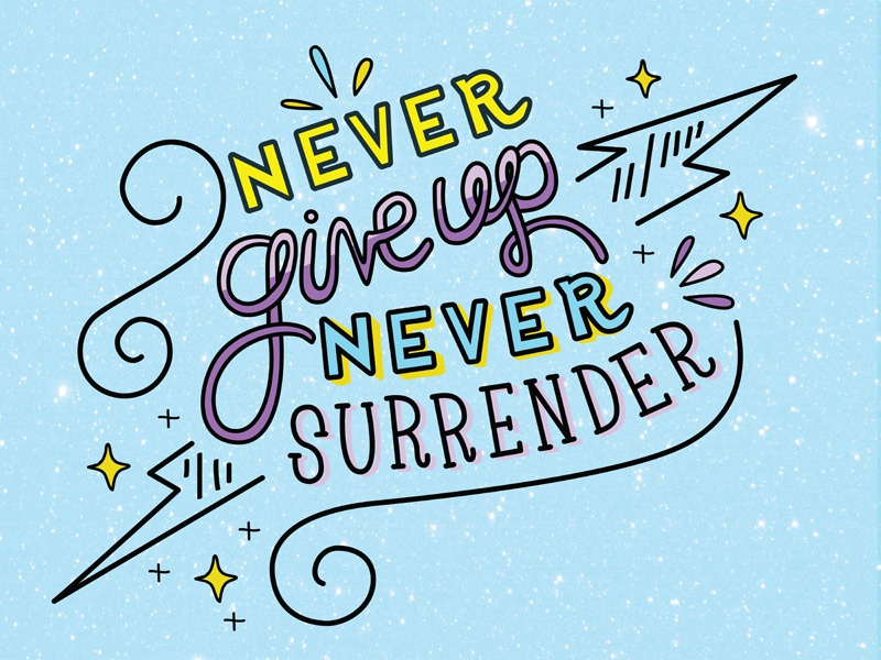 Never Give Up Never Surrender By Lauren Katz Dribbble Dribbble