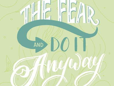 Feel the Fear and Do It Anyways