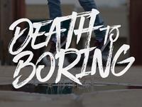 Death to Boring