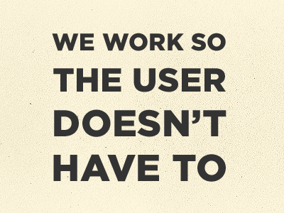 We Work So The User Doesn't Have To user poster inspiration yellow text gotham work
