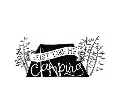 Take Me Camping handlettering lettering typeography type outdoors nature banner trees tent adventure travel camping