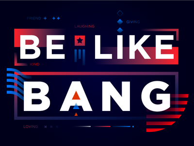 BE LIKE BANG illustration gradient vector typography poster geometric abstract gotham type eulogy