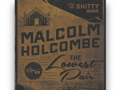 Malcolm Holcombe & The Lowest Pair Shitty Barn Poster typography madison shitty barn gig poster