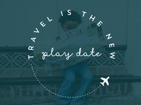 Travel Is The New Play Date