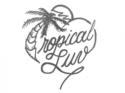 Tropical Luv sketch tropical sketch lettering