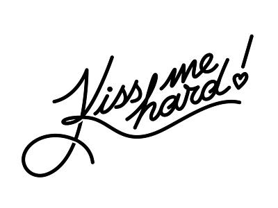 """Kiss me hard"" lettering sign kissme tattoo lettering"