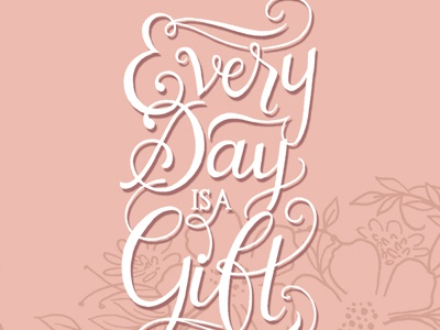 Everyday is a Gift (Revised) scriptlettering script handdrawn handlettering lettering typography