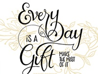 Everyday is a Gift ||