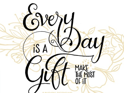 Everyday is a Gift    design floral hand drawn typography lettering hand made font script hand lettering brush lettering