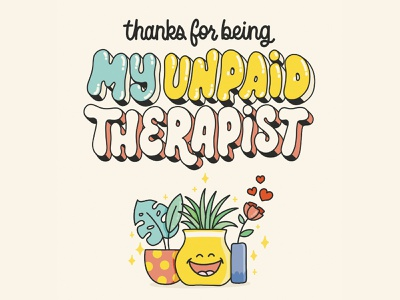 thanks for being my unpaid therapist! card hand lettering type design illustration typography cards card design best friends bff zen plants lettering therapist therapy unpaid therapist card