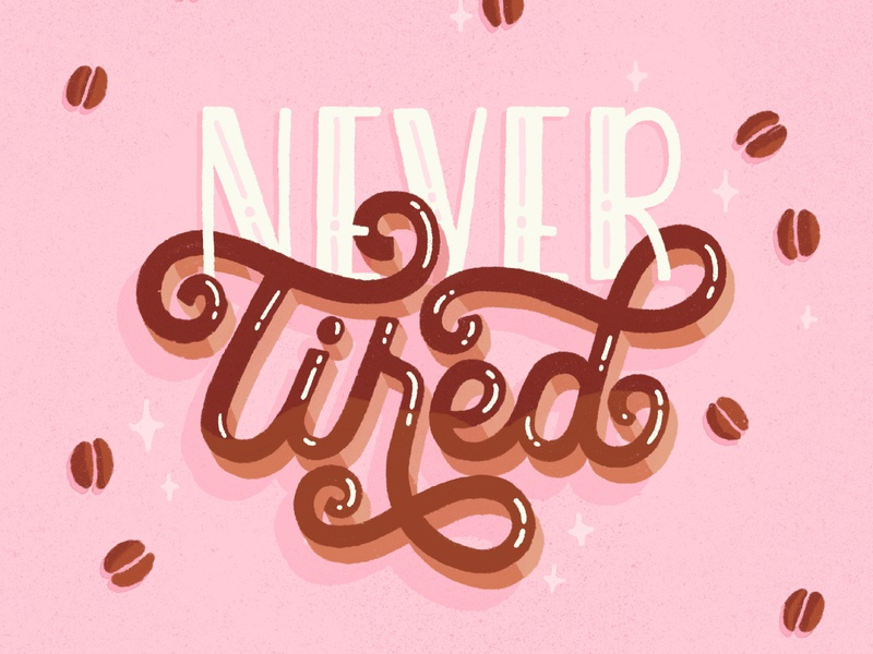 Never Tired type brush type hand drawn calligraphy illustration goodtypetuesday goodtype lies sparkle hand lettering procreate lettering typography never coffee bean never tired coffee tired