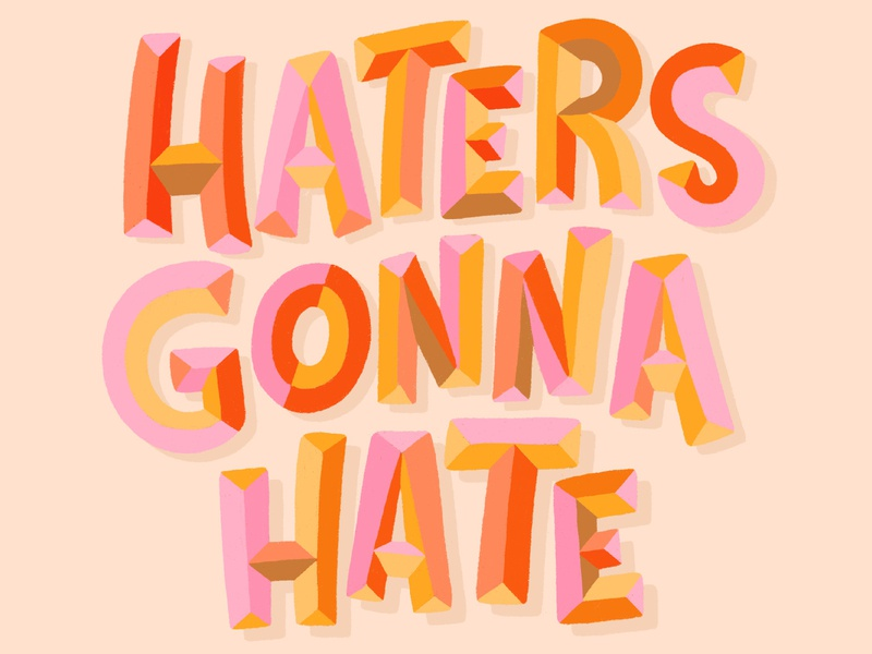 Haters Gonna Hate pastel color pastel haters gonna hate haters hand lettered brush type illustrator hand drawn letter calligraphy hand lettering type design lettering illustration typography
