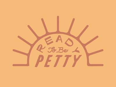 Ready to be Petty