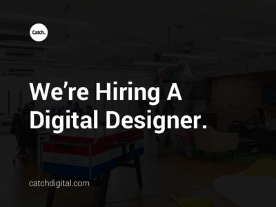 Catch Digital | We're Hiring. were hiring catch digital designer digital designer hire jobs job