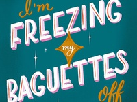 Freezing My Baguettes Off