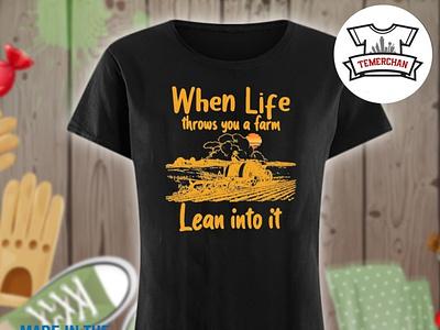 When life throws you a farm lean into it shirt