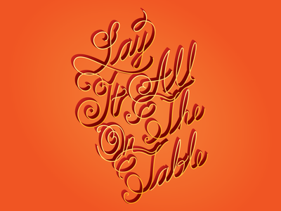 Lay it all on the table text font illustrator vector lettering art lettering hand lettering script lettering typografy type art cursive script hand drawn font words orange typography hand drawn type type