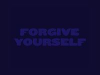 Forgive Yourself - Type Exploration