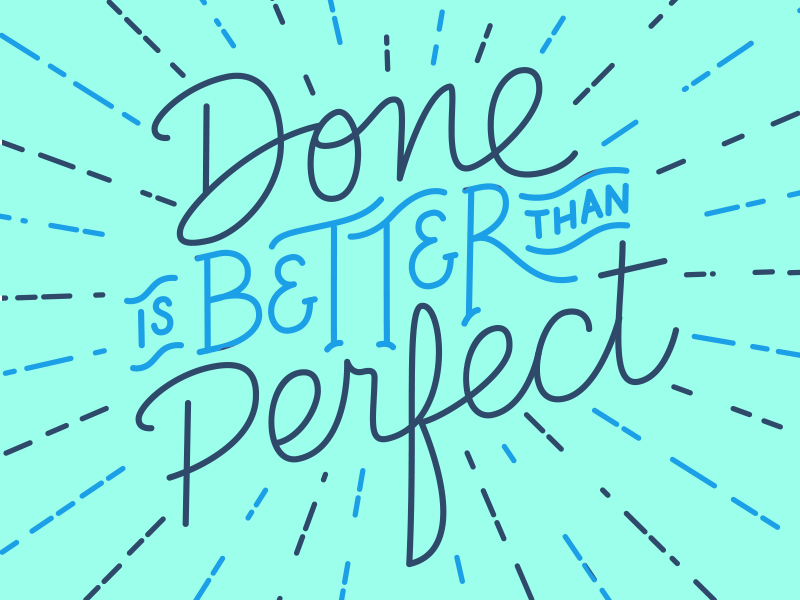 Done is Better than Perfect script typography type quote design lettering