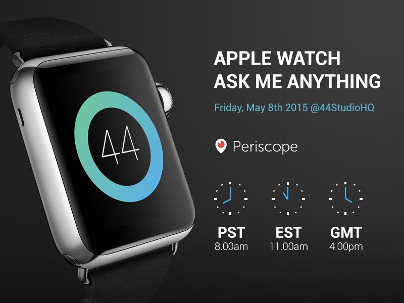 AMA Apple Watch apple watch live periscope studio 44studio ask me anything ama