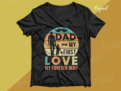 DAD my first love. My forever hero. Dad day t-shirt design fathers day tshirt dad lover dad and son t shirt design father t-shirt trendy t shirt fashion design family dad design custom t shirt