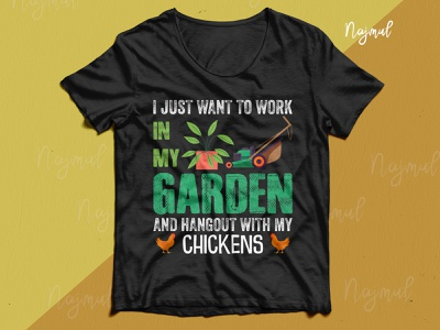 I just want to work in my garden and hangout with my chickens illustration design idea typography gardening gardener t shirt chickens t shirt garden t shirt trendy t shirt fashion design t shirt design custom t shirt