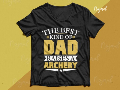 The best kind of dad raises a archery typography t-shirt design custom t-shirts dad day archery t shirt archery design idea typography trendy t shirt fashion design t shirt design custom t shirt