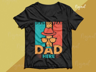 Have no fear dad here. Father's day t-shirt design dad design idea dad vector fathers day quotes fathersday design idea dad design typography trendy t shirt t shirt design custom t shirt