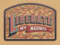 Liberate My Madness