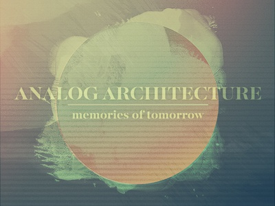 Analog Architecture - Memories Of Tomorrow