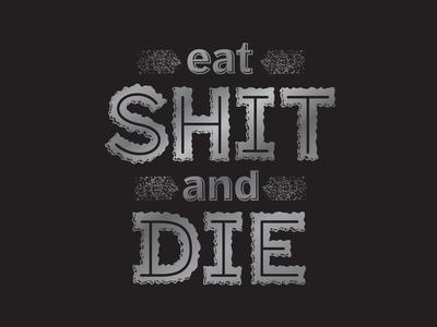 Eat Shit...