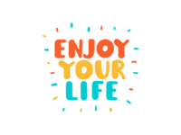 enjoy your life